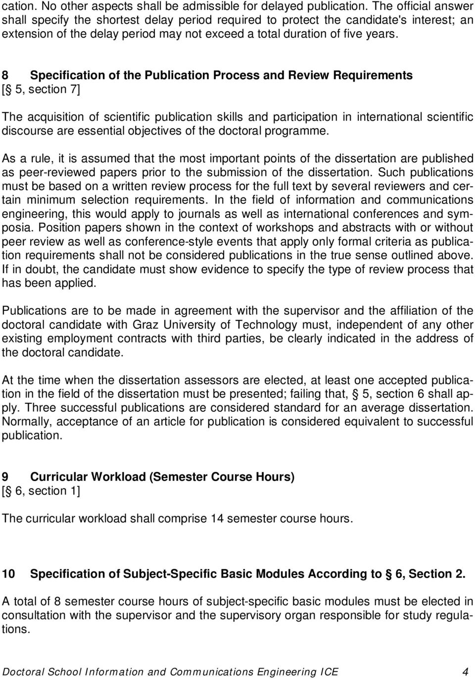 8 Specification of the Publication Process and Review Requirements [ 5, section 7] The acquisition of scientific publication skills and participation in international scientific discourse are