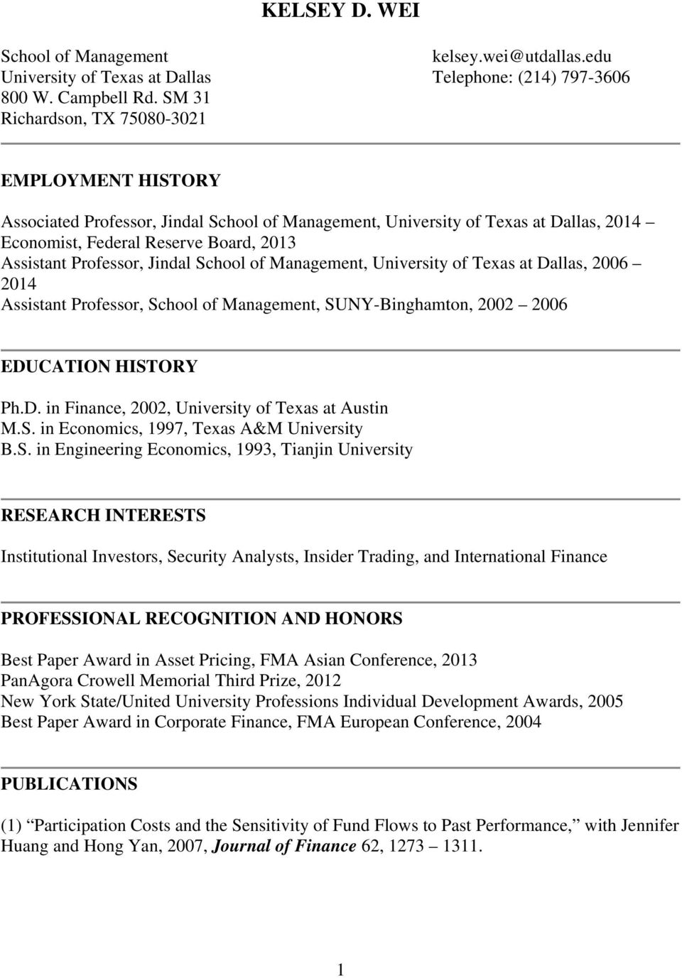 Jindal School of Management, University of Texas at Dallas, 2006 2014 Assistant Professor, School of Management, SUNY-Binghamton, 2002 2006 EDUCATION HISTORY Ph.D. in Finance, 2002, University of Texas at Austin M.