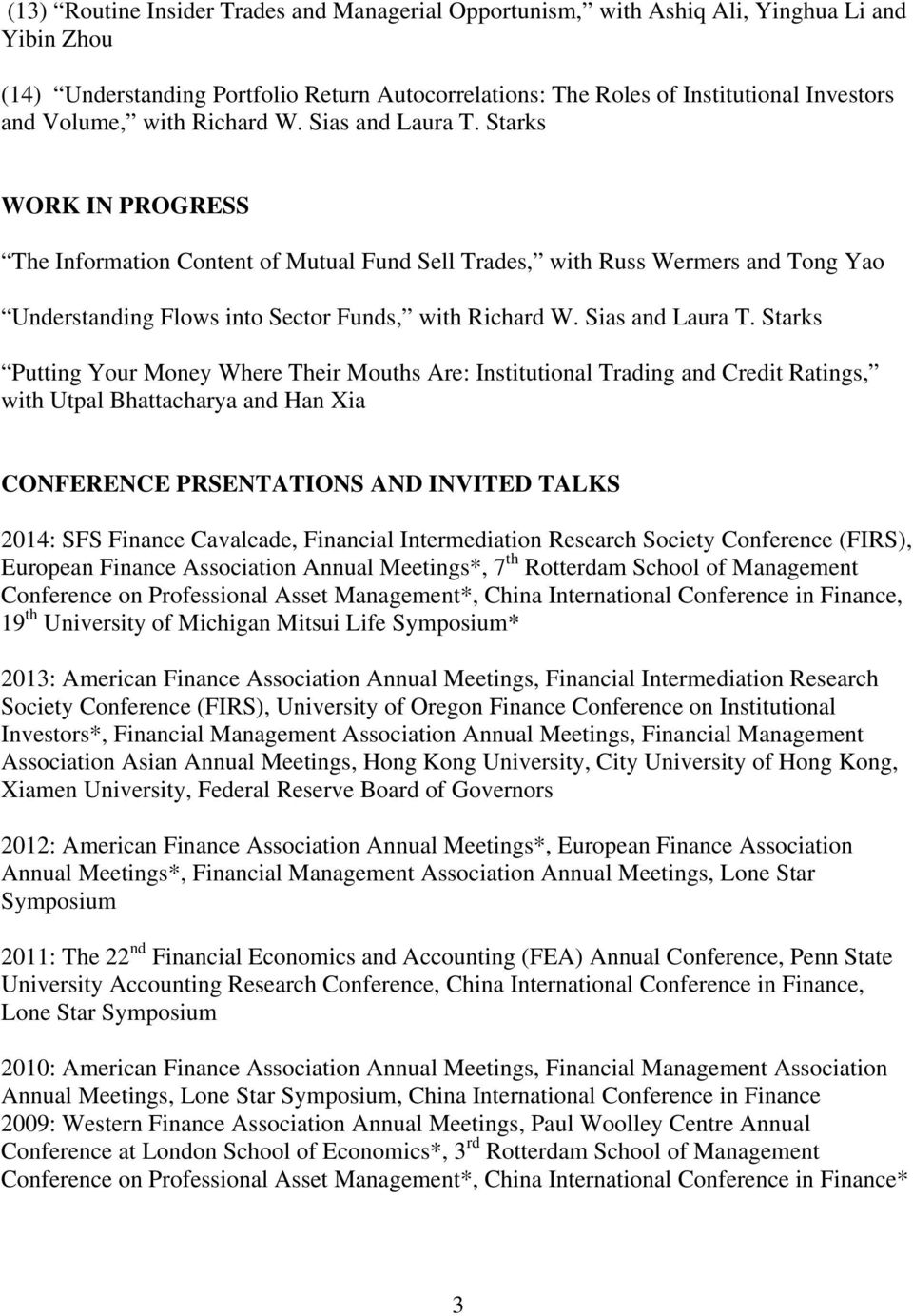 Starks WORK IN PROGRESS The Information Content of Mutual Fund Sell Trades, with Russ Wermers and Tong Yao Understanding Flows into Sector Funds, with Richard W. Sias and Laura T.