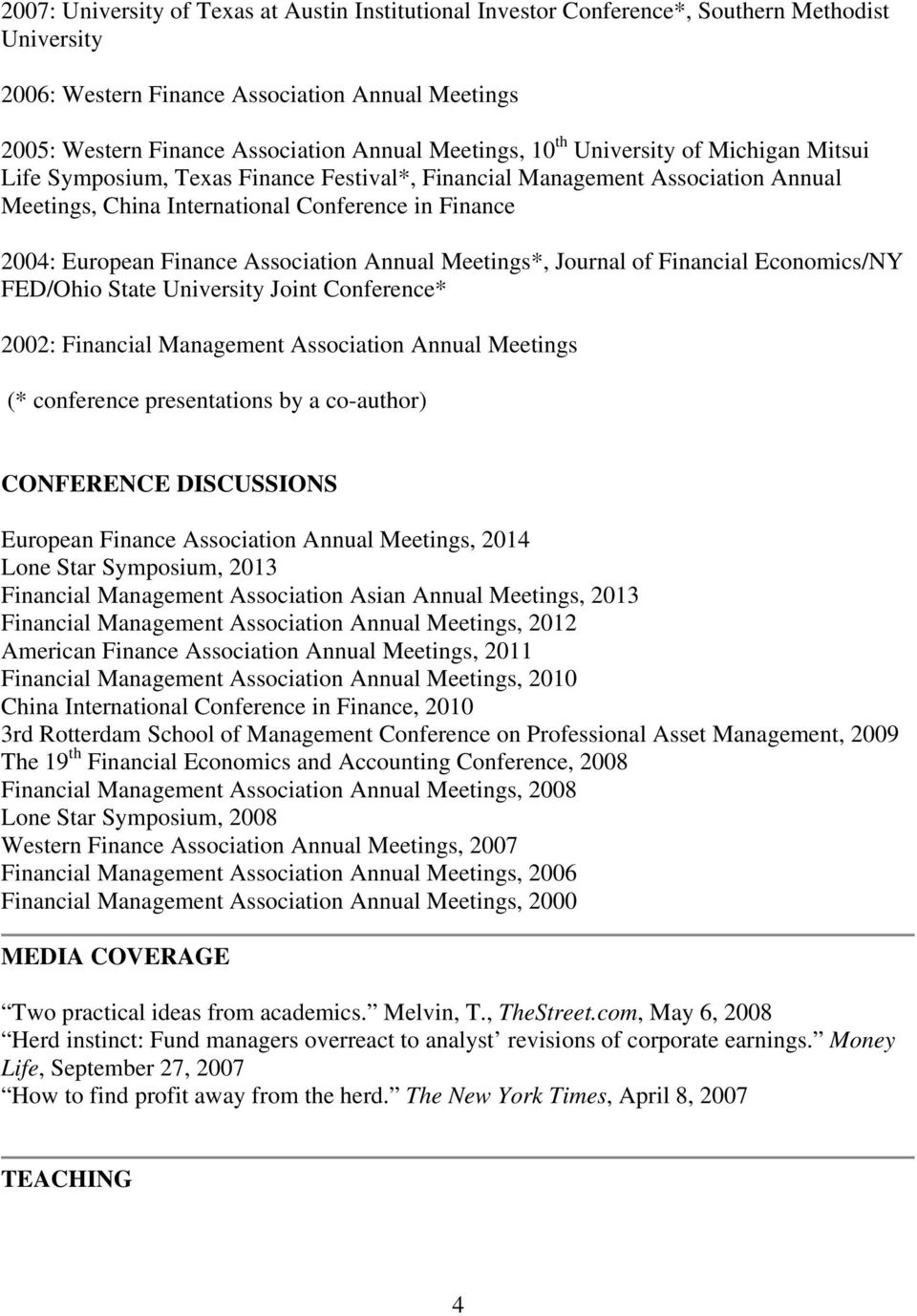 Finance Association Annual Meetings*, Journal of Financial Economics/NY FED/Ohio State University Joint Conference* 2002: Financial Management Association Annual Meetings (* conference presentations