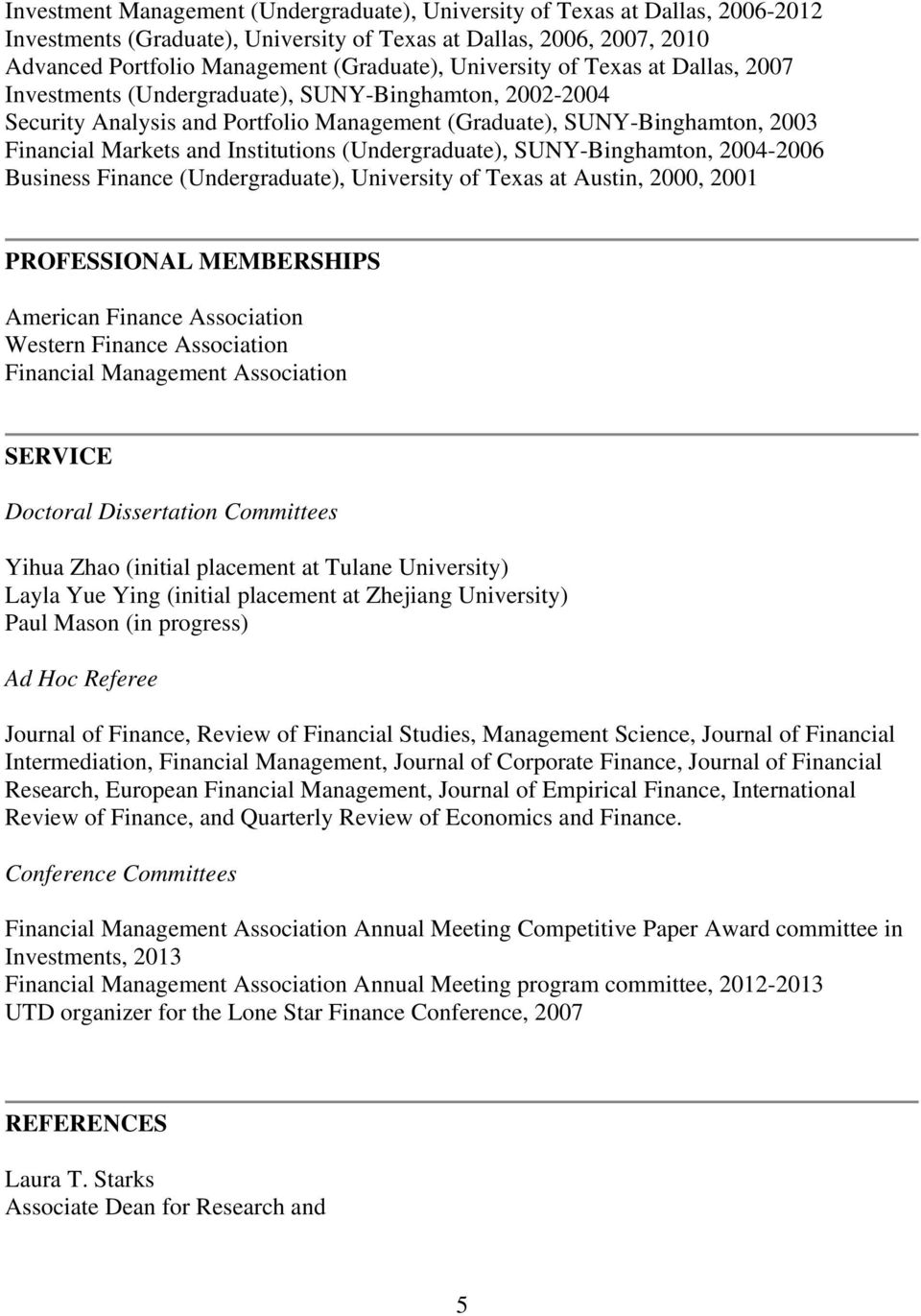 Institutions (Undergraduate), SUNY-Binghamton, 2004-2006 Business Finance (Undergraduate), University of Texas at Austin, 2000, 2001 PROFESSIONAL MEMBERSHIPS American Finance Association Western