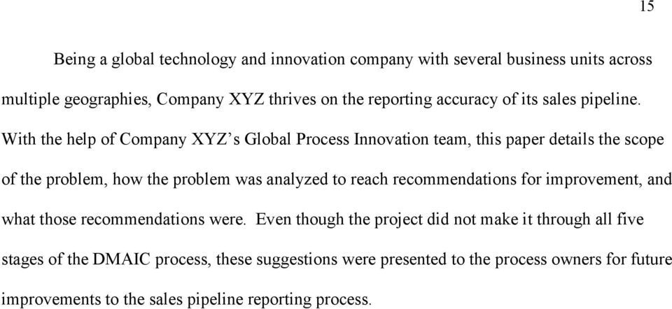 With the help of Company XYZ s Global Process Innovation team, this paper details the scope of the problem, how the problem was analyzed to reach