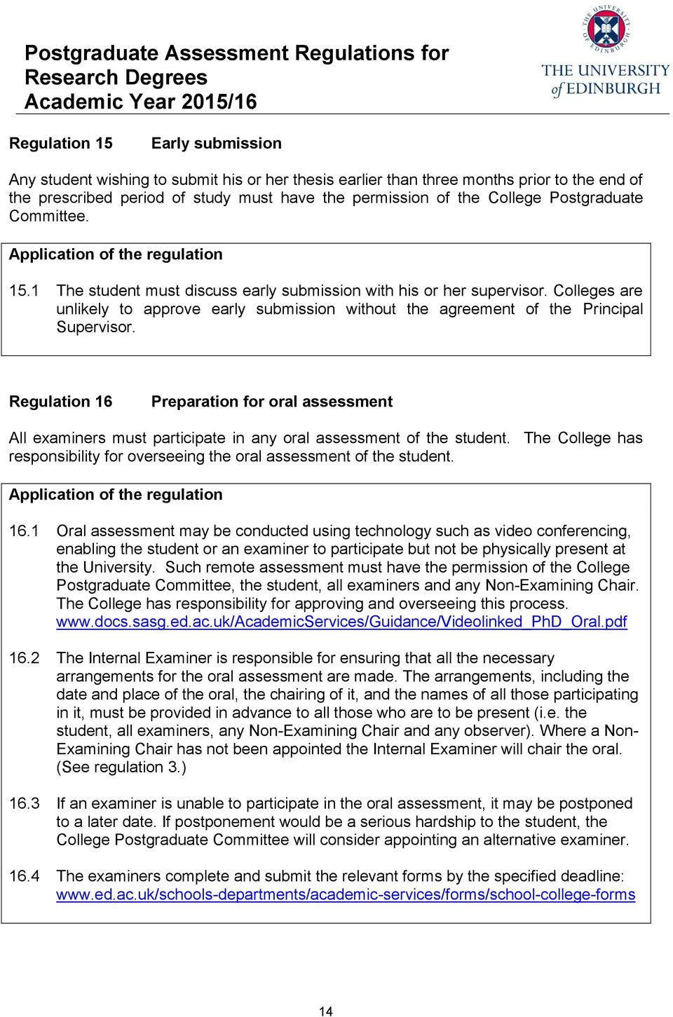 Regulation 16 Preparation for oral assessment All examiners must participate in any oral assessment of the student. The College has responsibility for overseeing the oral assessment of the student.