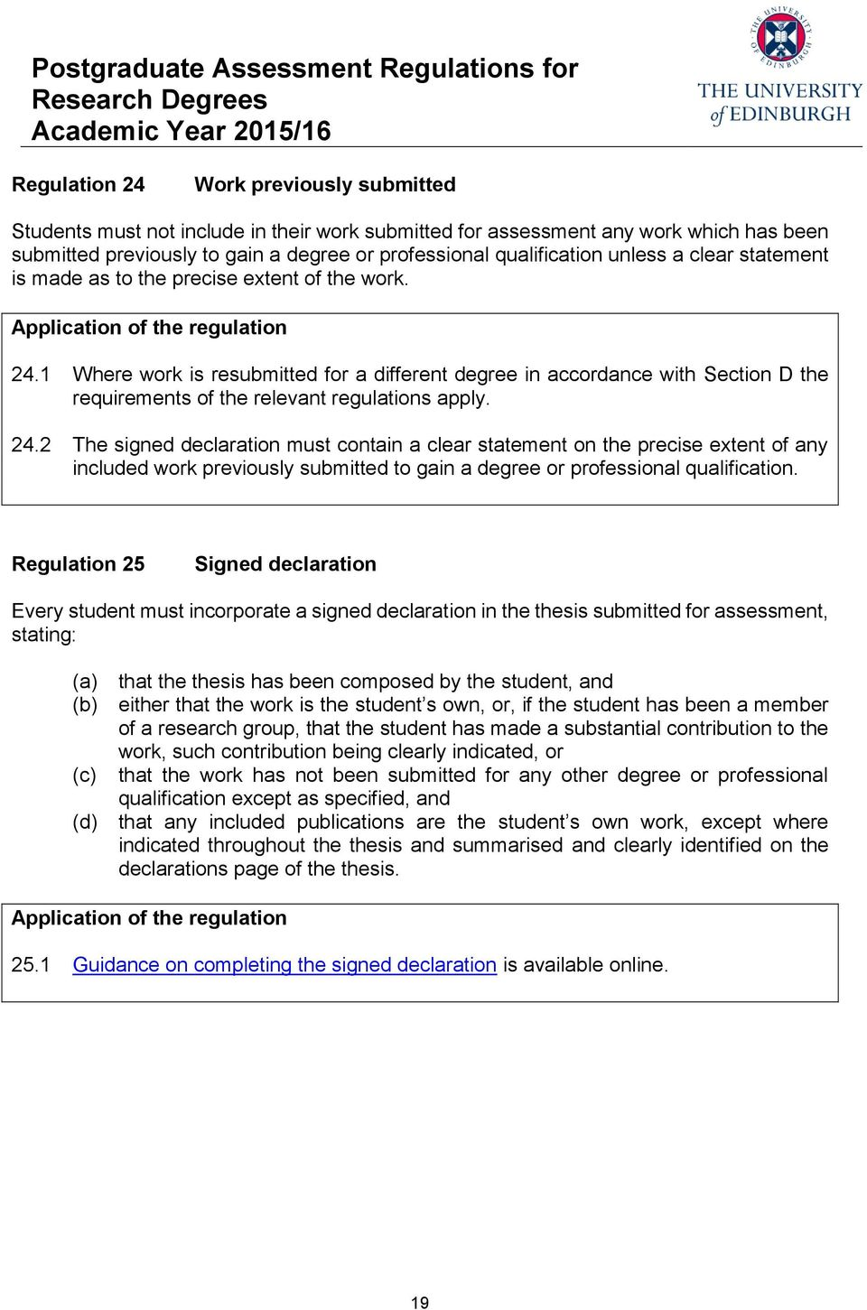 1 Where work is resubmitted for a different degree in accordance with Section D the requirements of the relevant regulations apply. 24.