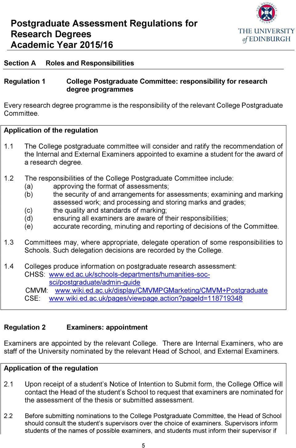 1 The College postgraduate committee will consider and ratify the recommendation of the Internal and External Examiners appointed to examine a student for the award of a research degree. 1.
