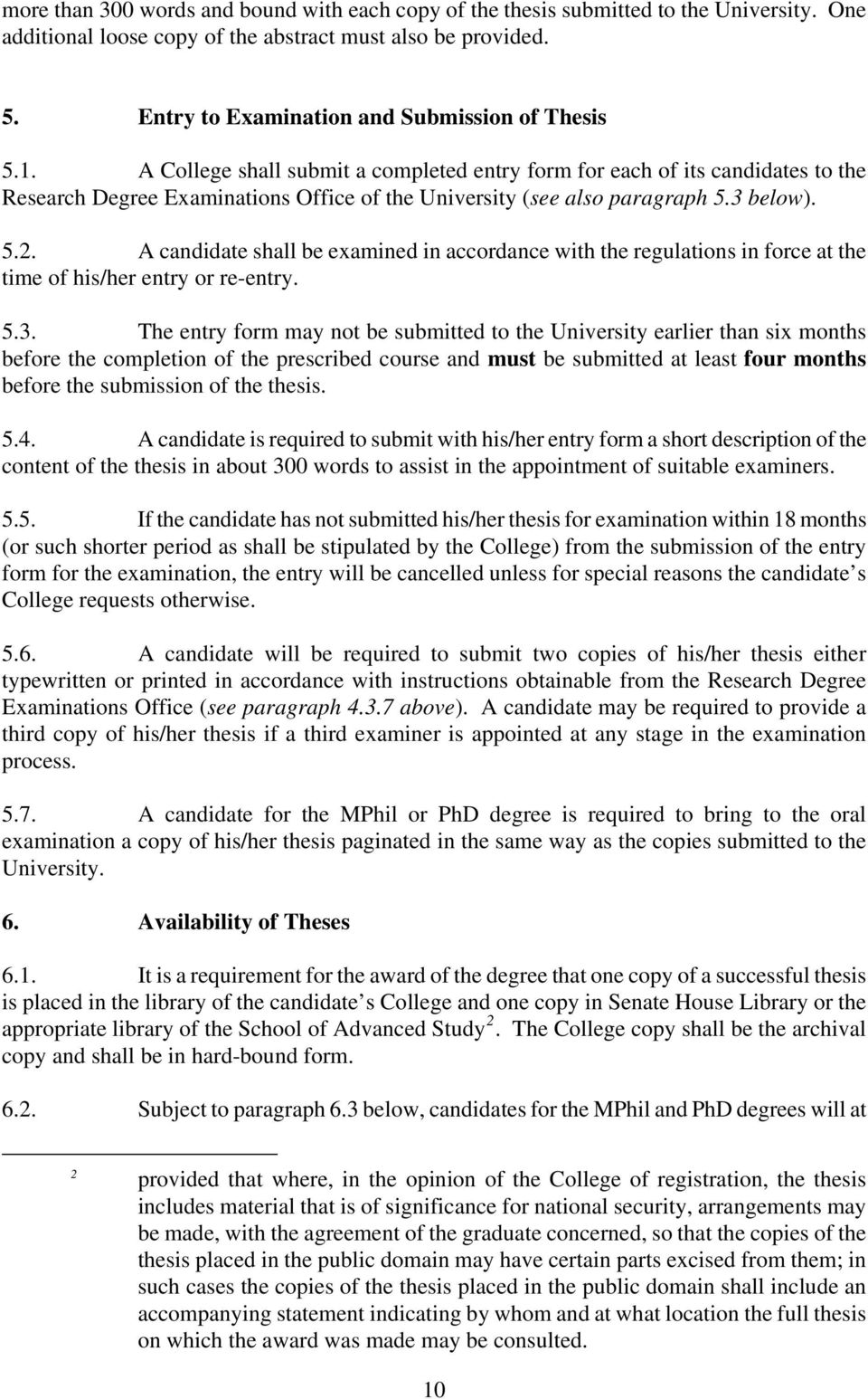A College shall submit a completed entry form for each of its candidates to the Research Degree Examinations Office of the University (see also paragraph 5.3 below). 5.2.