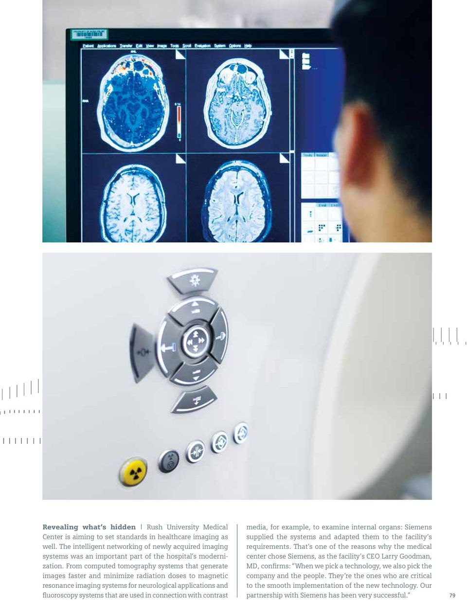 From computed tomography systems that generate images faster and minimize radiation doses to magnetic resonance imaging systems for neurological applications and fluoroscopy systems that are used in