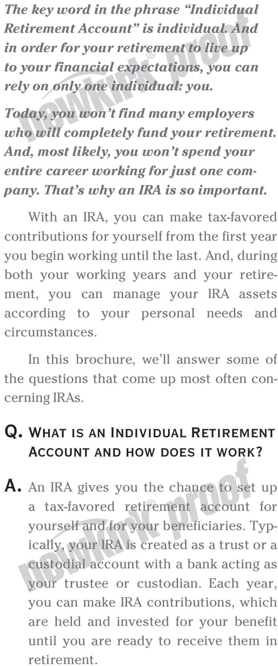 With an IRA, you can make tax-favored contributions for yourself from the first year you begin working until the last.
