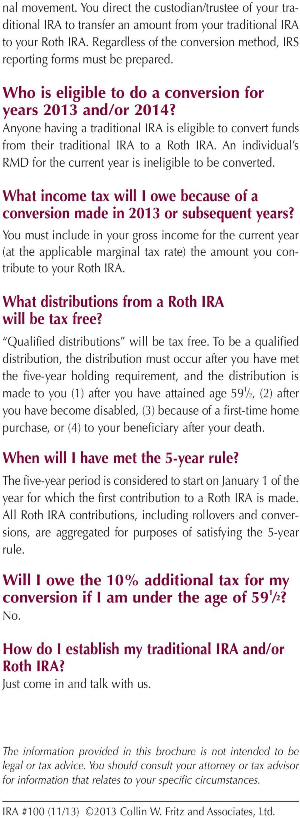 Anyone having a traditional IRA is eligible to convert funds from their traditional IRA to a Roth IRA. An individual s RMD for the current year is ineligible to be converted.