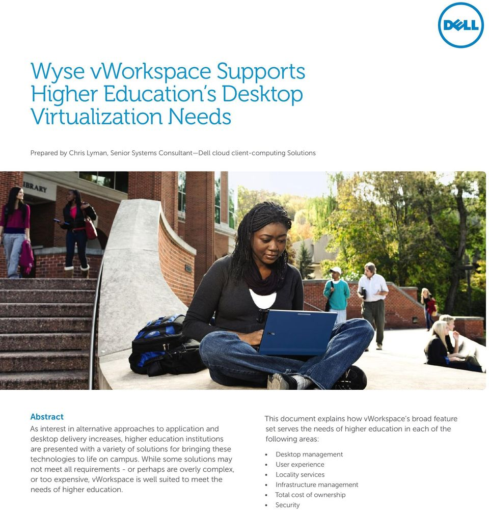 While some solutions may not meet all requirements - or perhaps are overly complex, or too expensive, vworkspace is well suited to meet the needs of higher education.