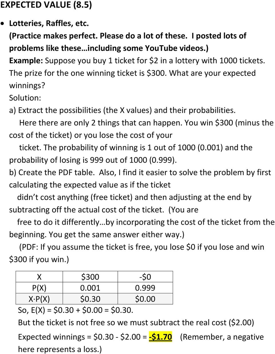 a) Extract the possibilities (the X values) and their probabilities. Here there are only 2 things that can happen. You win $300 (minus the cost of the ticket) or you lose the cost of your ticket.