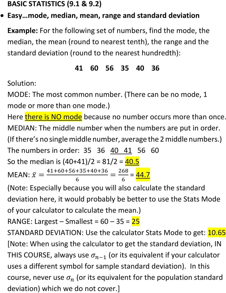 (round to the nearest hundredth): 41 60 56 35 40 36 MODE: The most common number. (There can be no mode, 1 mode or more than one mode.) Here there is NO mode because no number occurs more than once.