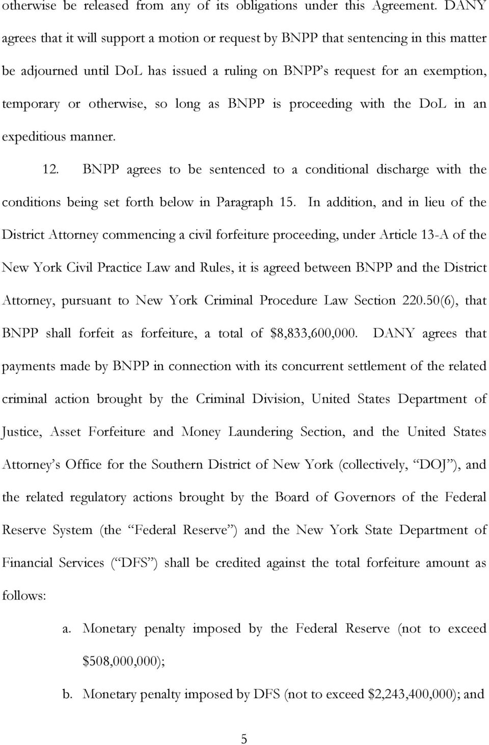 long as BNPP is proceeding with the DoL in an expeditious manner. 12. BNPP agrees to be sentenced to a conditional discharge with the conditions being set forth below in Paragraph 15.