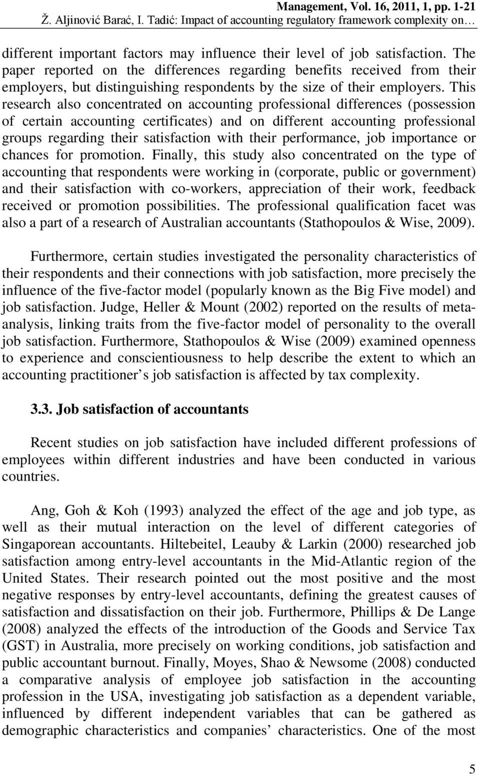 This research also concentrated on accounting professional differences (possession of certain accounting certificates) and on different accounting professional groups regarding their satisfaction