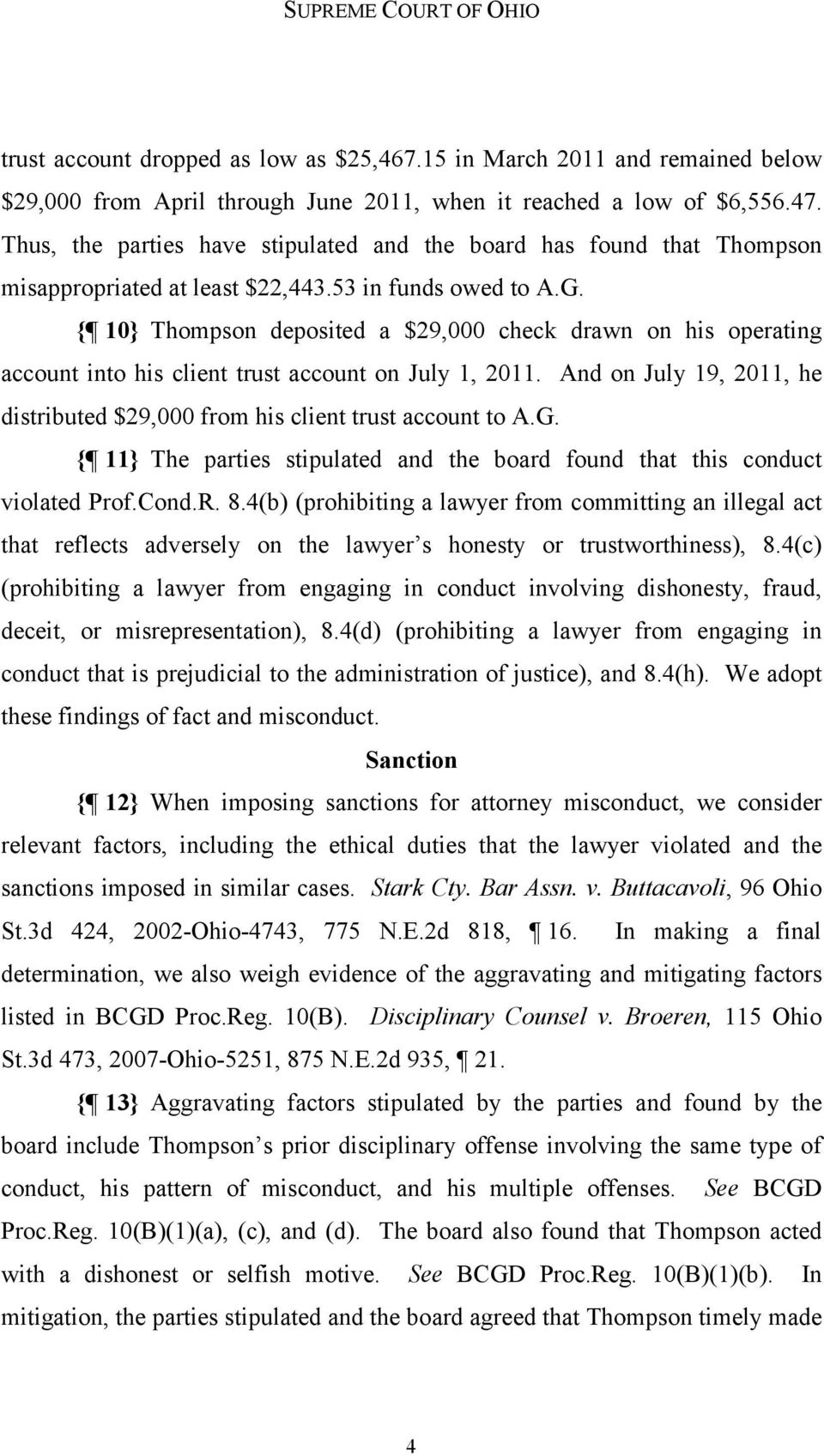 { 10} Thompson deposited a $29,000 check drawn on his operating account into his client trust account on July 1, 2011. And on July 19, 2011, he distributed $29,000 from his client trust account to A.