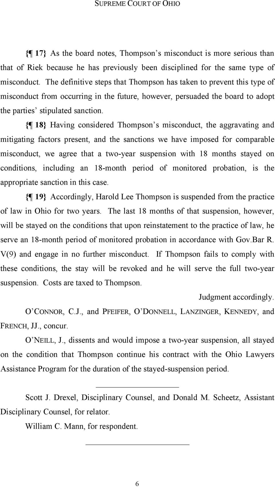 { 18} Having considered Thompson s misconduct, the aggravating and mitigating factors present, and the sanctions we have imposed for comparable misconduct, we agree that a two-year suspension with 18