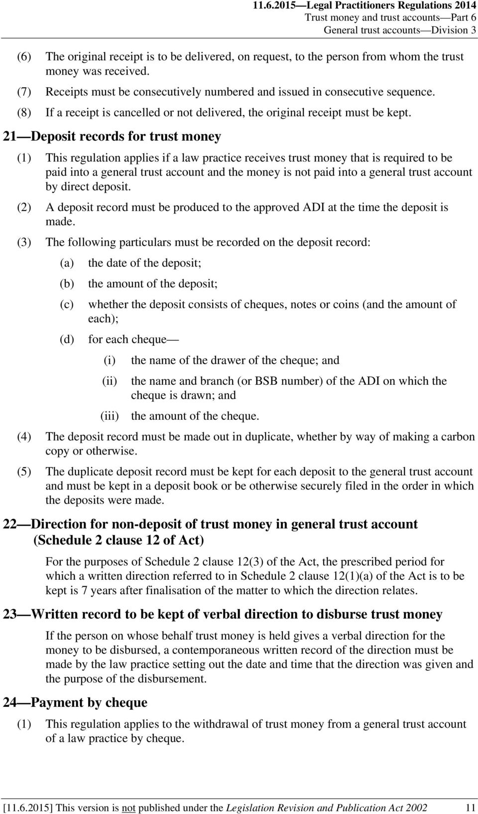 21 Deposit records for trust money (1) This regulation applies if a law practice receives trust money that is required to be paid into a general trust account and the money is not paid into a general