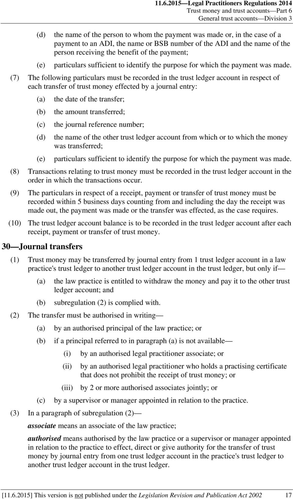 (7) The following particulars must be recorded in the trust ledger account in respect of each transfer of trust money effected by a journal entry: the date of the transfer; the amount transferred;