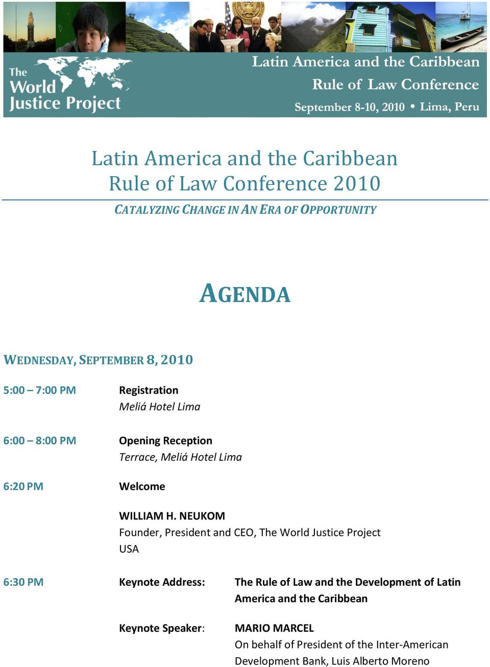 NEUKOM Founder, President and CEO, The World Justice Project 6:30 PM Keynote Address: The Rule of Law and the Development of Latin