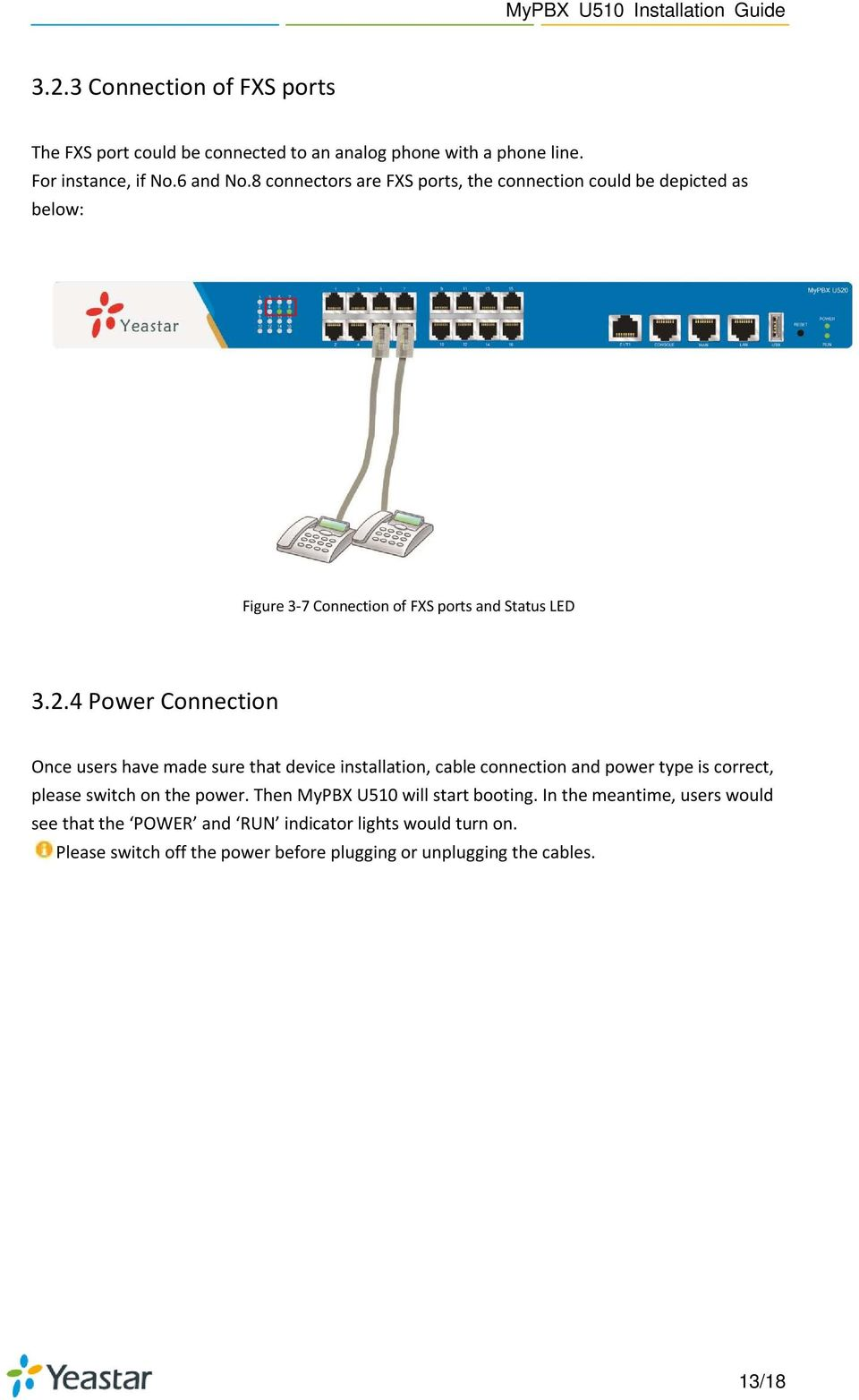 4 Power Connection Once users have made sure that device installation, cable connection and power type is correct, please switch on the power.
