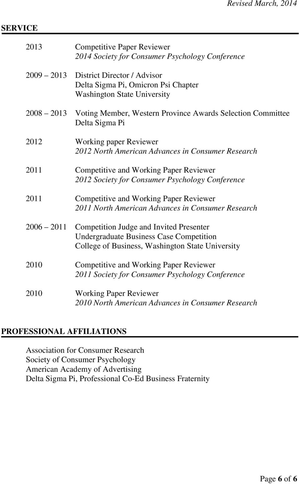 2012 Society for Consumer Psychology Conference 2011 Competitive and Working Paper Reviewer 2011 North American Advances in Consumer Research 2006 2011 Competition Judge and Invited Presenter