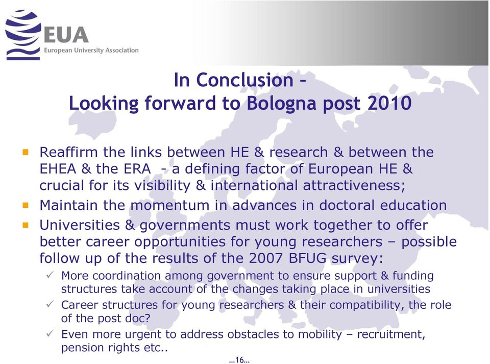 researchers possible follow up of the results of the 2007 BFUG survey: More coordination among government to ensure support & funding structures take account of the changes taking place
