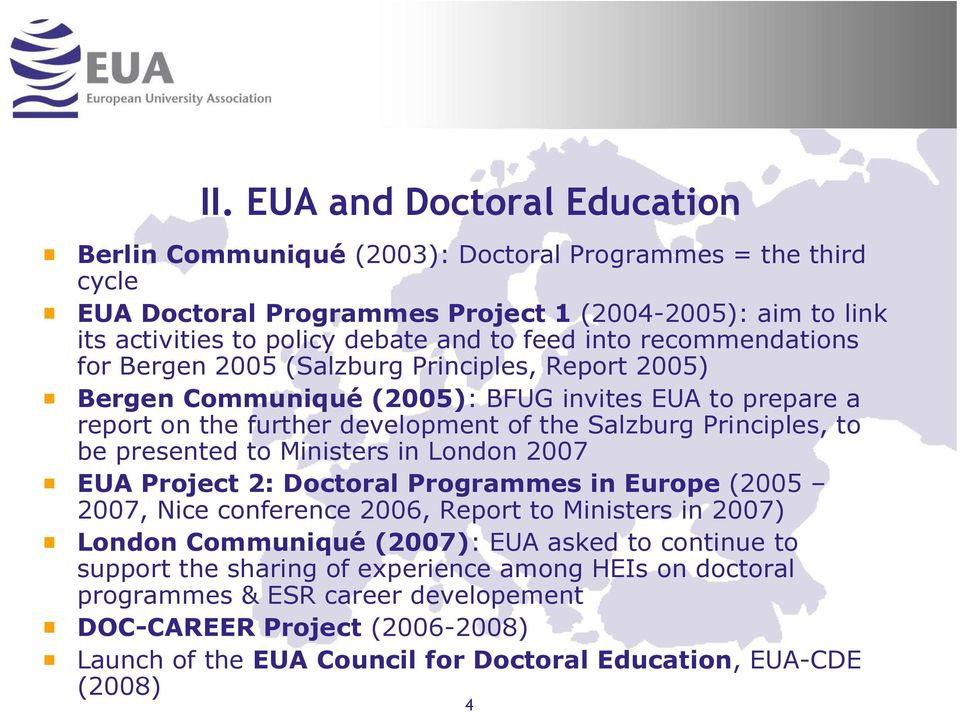 to be presented to Ministers in London 2007 EUA Project 2: Doctoral Programmes in Europe (2005 2007, Nice conference 2006, Report to Ministers in 2007) London Communiqué (2007): EUA asked to