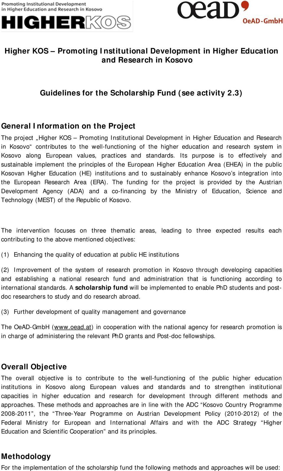 and research system in Kosovo along European values, practices and standards.