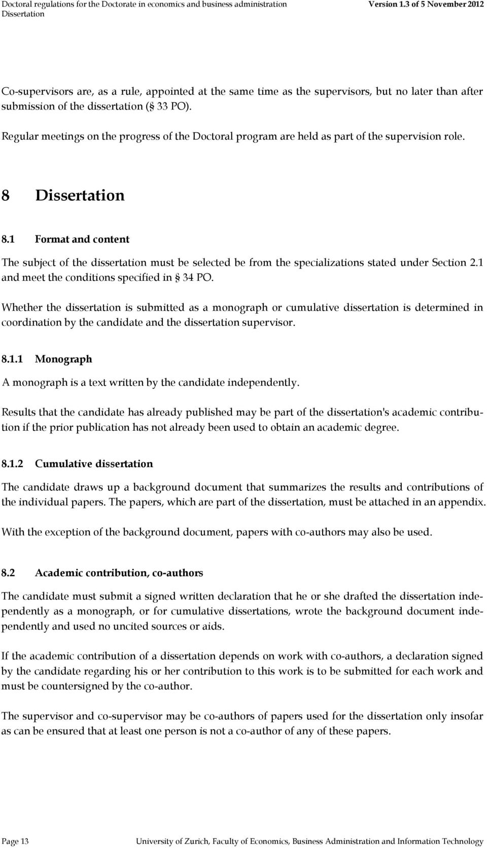 1 Format and content The subject of the dissertation must be selected be from the specializations stated under Section 2.1 and meet the conditions specified in 34 PO.