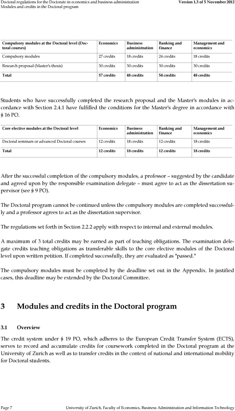 successfully completed the research proposal and the Master's modules in accordance with Section 2.4.1 have fulfilled the conditions for the Master's degree in accordance with 16 PO.