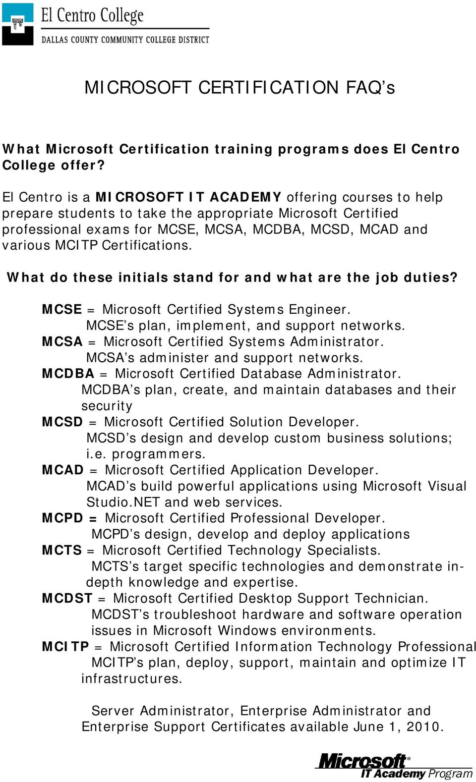 Certifications. What do these initials stand for and what are the job duties? MCSE = Microsoft Certified Systems Engineer. MCSE s plan, implement, and support networks.