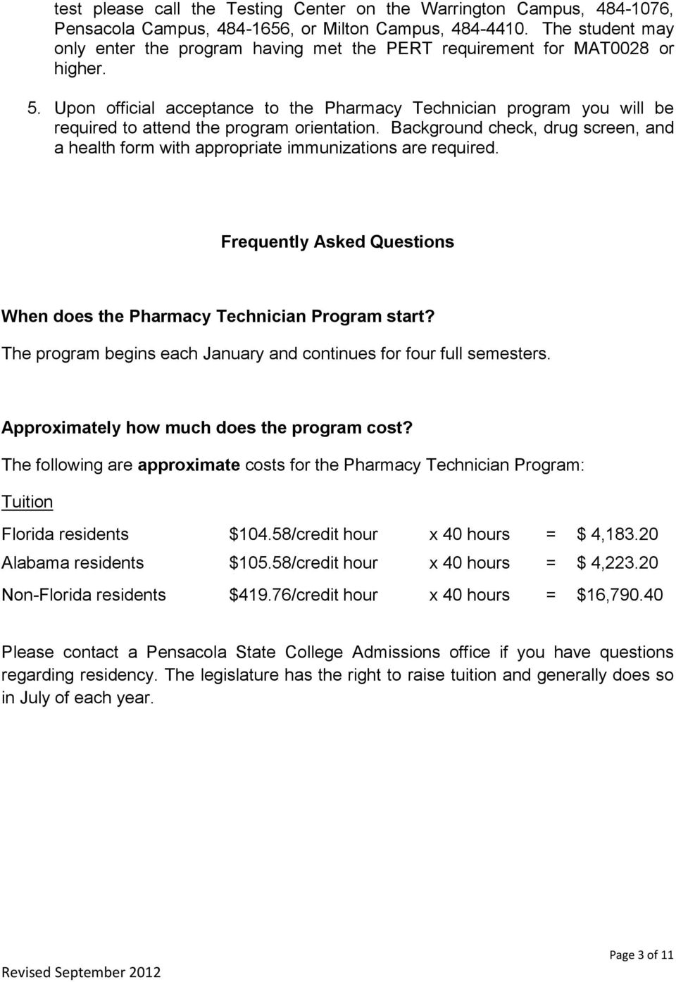 Upon official acceptance to the Pharmacy Technician program you will be required to attend the program orientation.