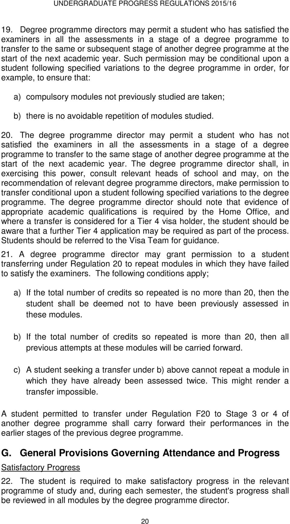 Such permission may be conditional upon a student following specified variations to the degree programme in order, for example, to ensure that: a) compulsory modules not previously studied are taken;