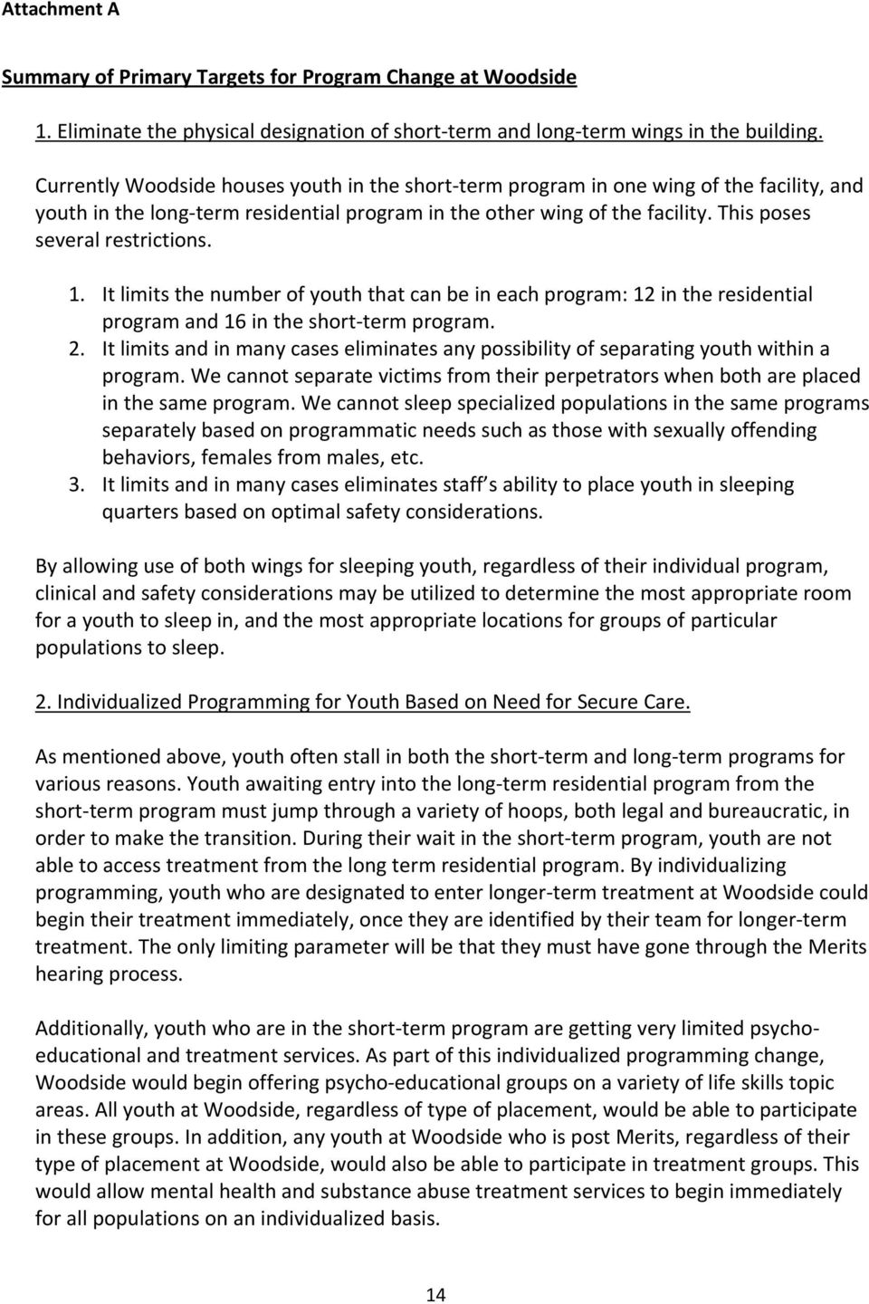 This poses several restrictions. 1. It limits the number of youth that can be in each program: 12 in the residential program and 16 in the short term program. 2.