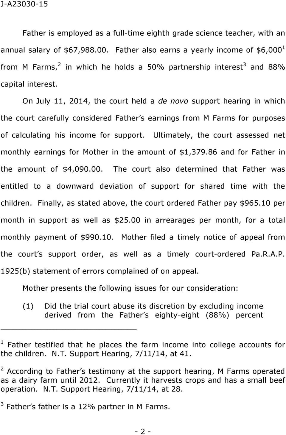 On July 11, 2014, the court held a de novo support hearing in which the court carefully considered Father s earnings from M Farms for purposes of calculating his income for support.