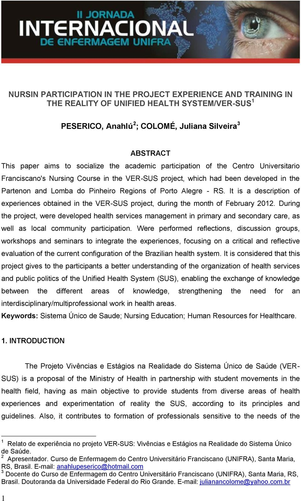 It is a description of experiences obtained in the VER-SUS project, during the month of February 2012.