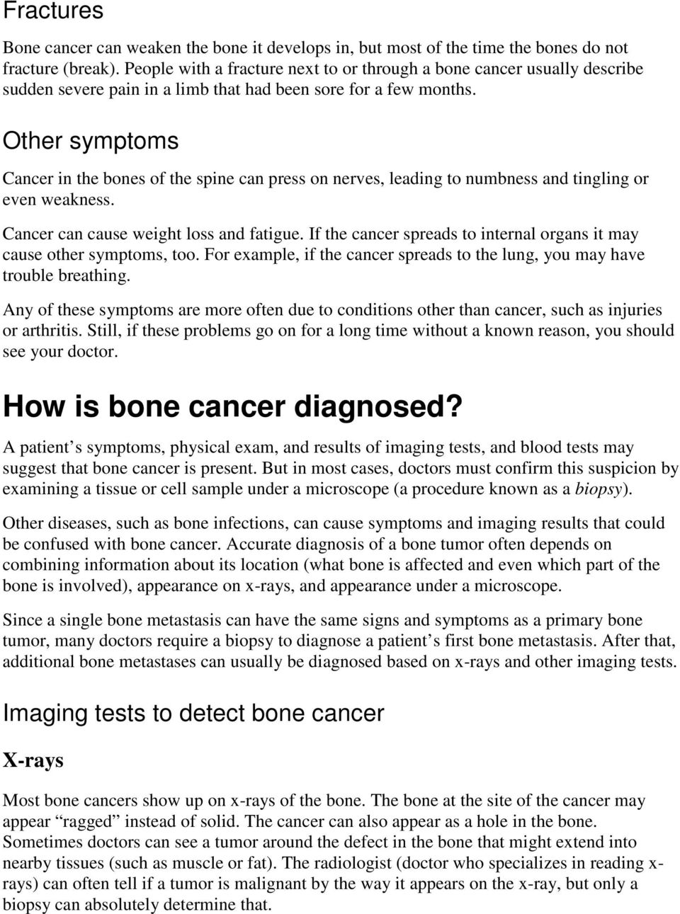 Other symptoms Cancer in the bones of the spine can press on nerves, leading to numbness and tingling or even weakness. Cancer can cause weight loss and fatigue.