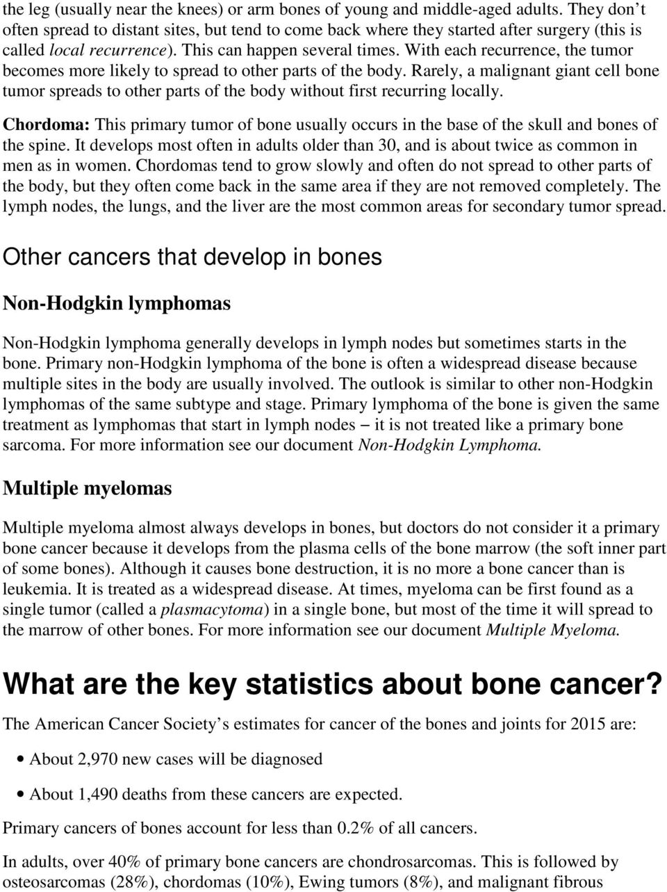 With each recurrence, the tumor becomes more likely to spread to other parts of the body. Rarely, a malignant giant cell bone tumor spreads to other parts of the body without first recurring locally.