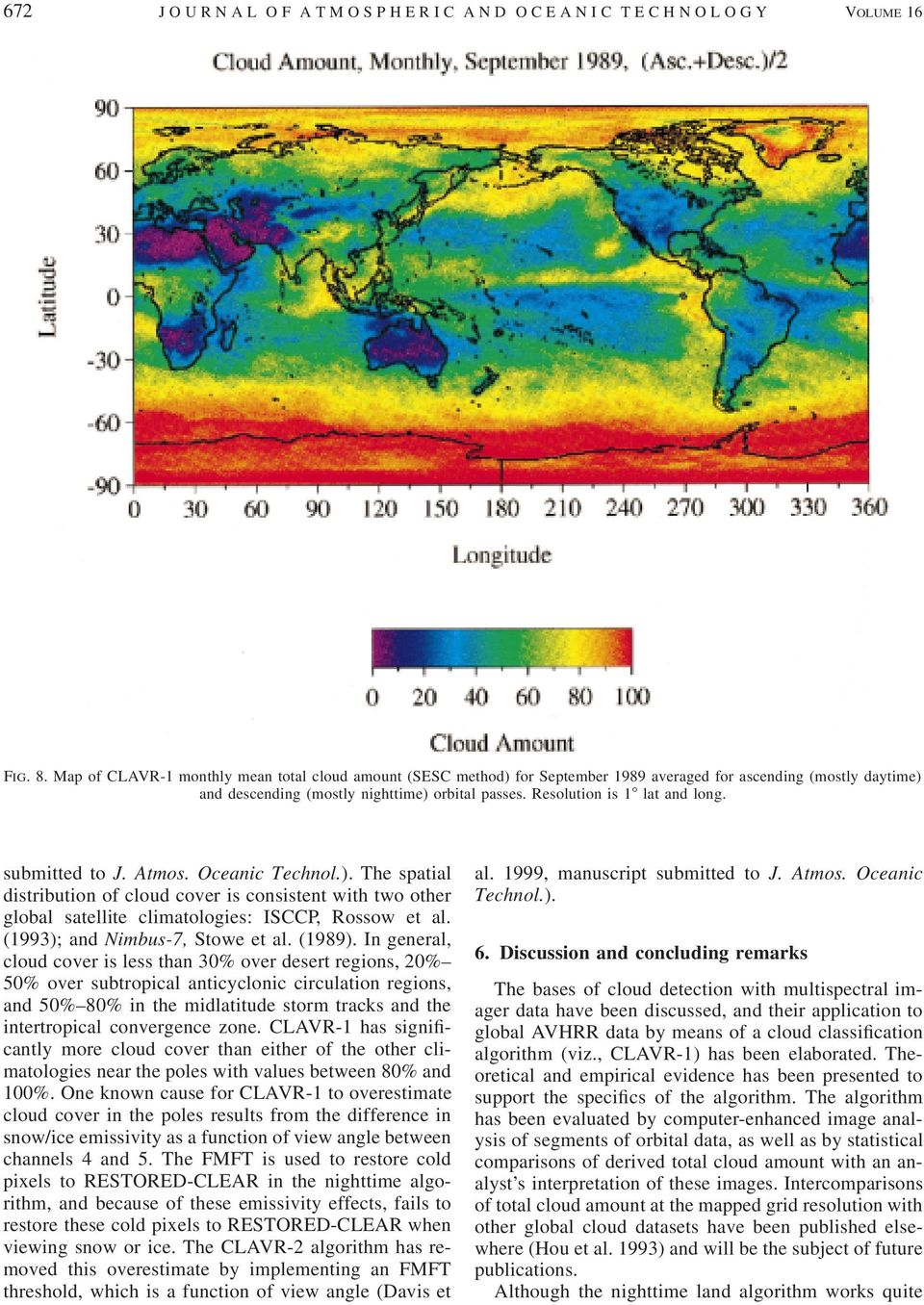 submitted to J. Atmos. Oceanic Technol.). The spatial distribution of cloud cover is consistent with two other global satellite climatologies: ISCCP, Rossow et al. (1993); and Nimbus-7, Stowe et al.
