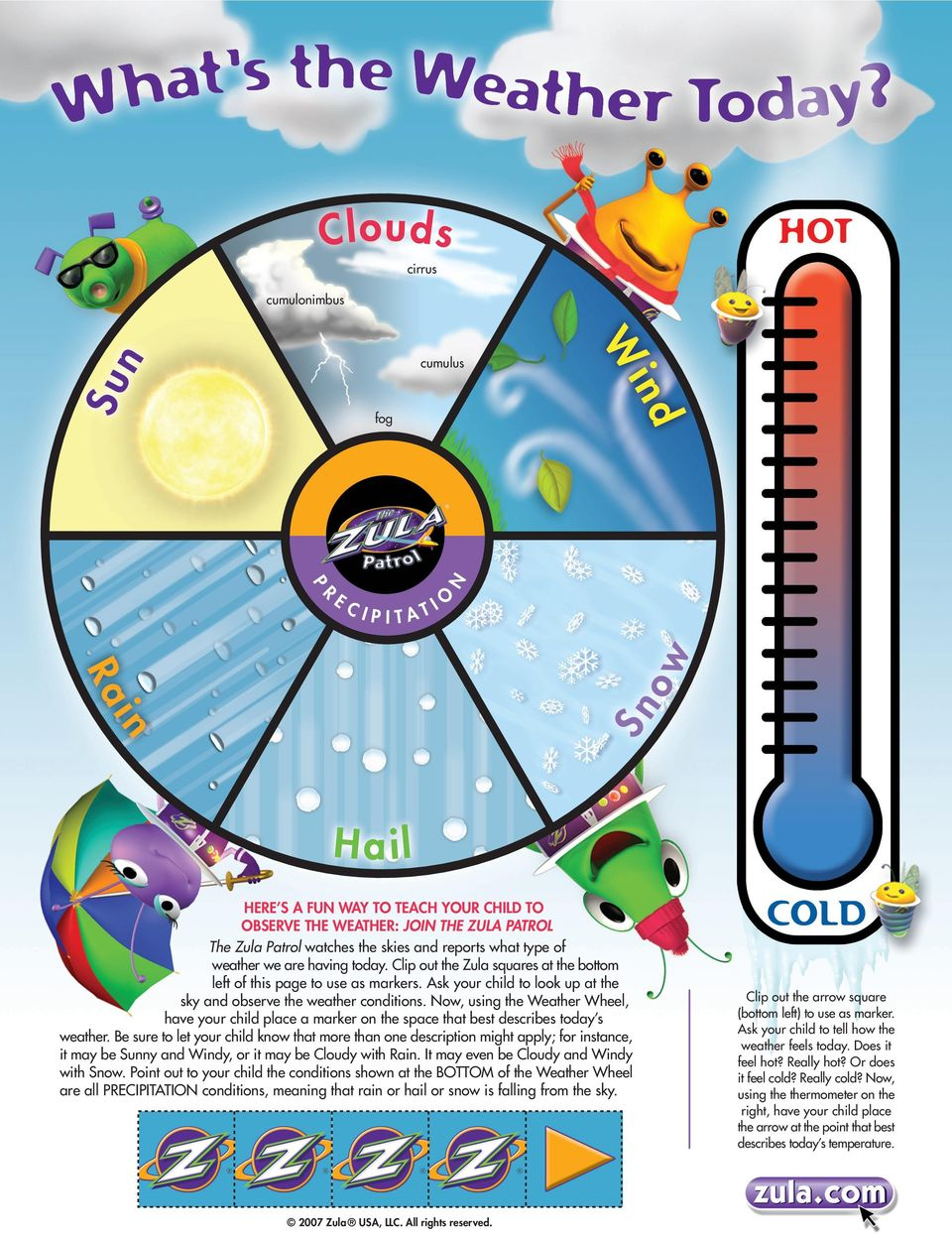 Now, using the Weather Wheel, have your child place a marker on the space that best describes today s weather.