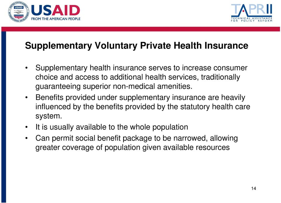 Benefits provided under supplementary insurance are heavily influenced by the benefits provided by the statutory health care