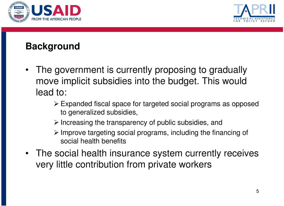 Increasing the transparency of public subsidies, and Improve targeting social programs, including the financing