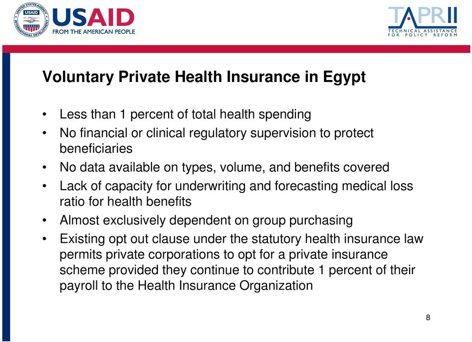 health benefits Almost exclusively dependent on group purchasing Existing opt out clause under the statutory health insurance law permits private