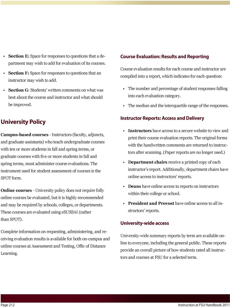 University Policy Campus-based courses - Instructors (faculty, adjuncts, and graduate assistants) who teach undergraduate courses with ten or more students in fall and spring terms, or graduate