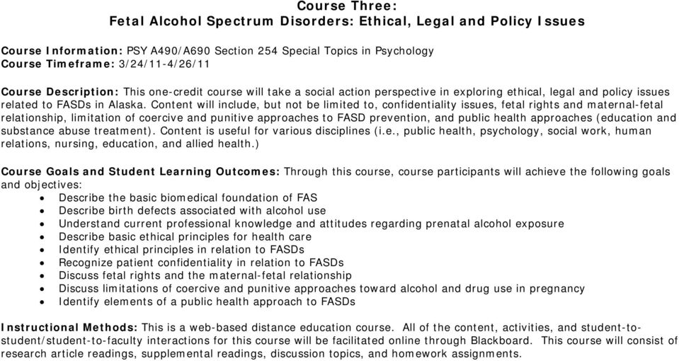Content will include, but not be limited to, confidentiality issues, fetal rights and maternal-fetal relationship, limitation of coercive and punitive approaches to FASD prevention, and public health