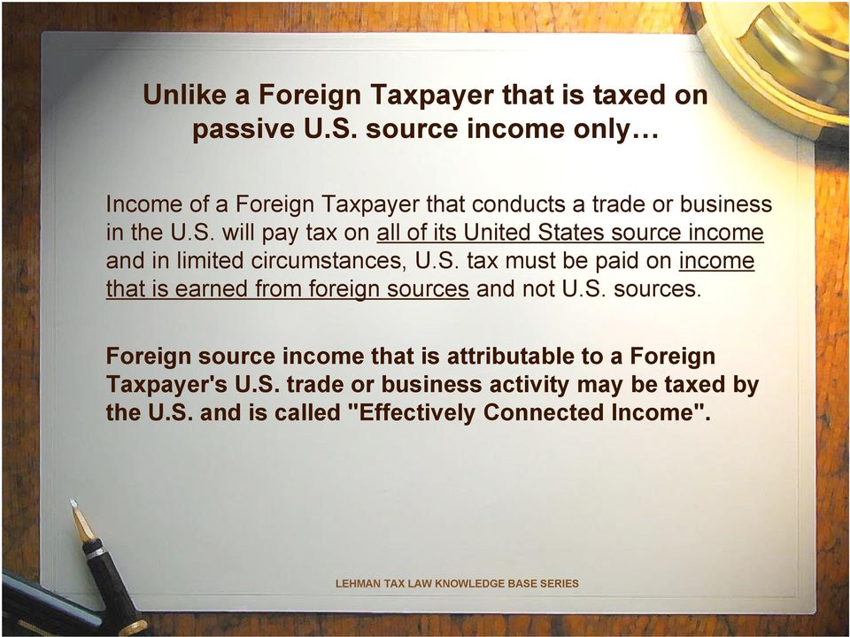 will pay tax on all of its United States source income and in limited circumstances, U.S. tax must be paid on income that is earned from foreign sources and not U.