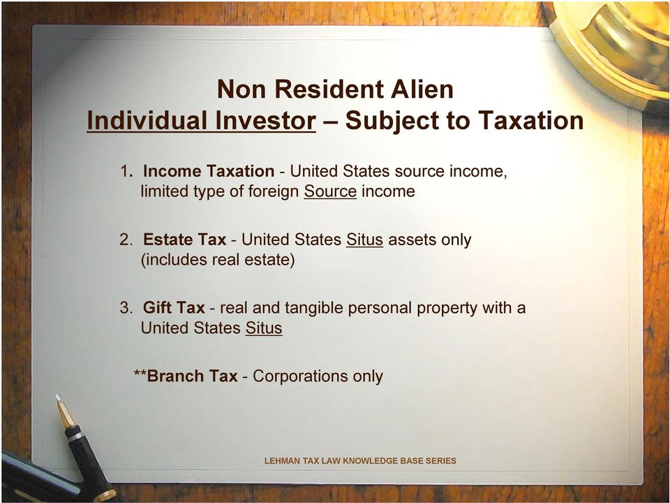 income 2. Estate Tax - United States Situs assets only (includes real estate) 3.