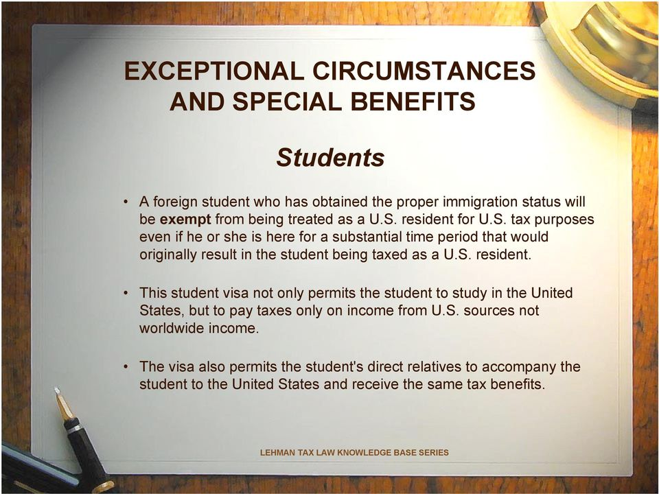 S. resident. This student visa not only permits the student to study in the United States, but to pay taxes only on income from U.S. sources not worldwide income.