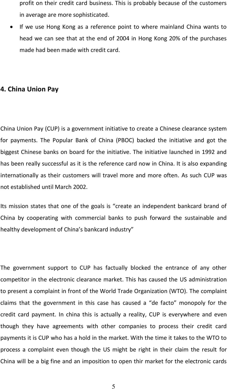 China Union Pay China Union Pay (CUP) is a government initiative to create a Chinese clearance system for payments.