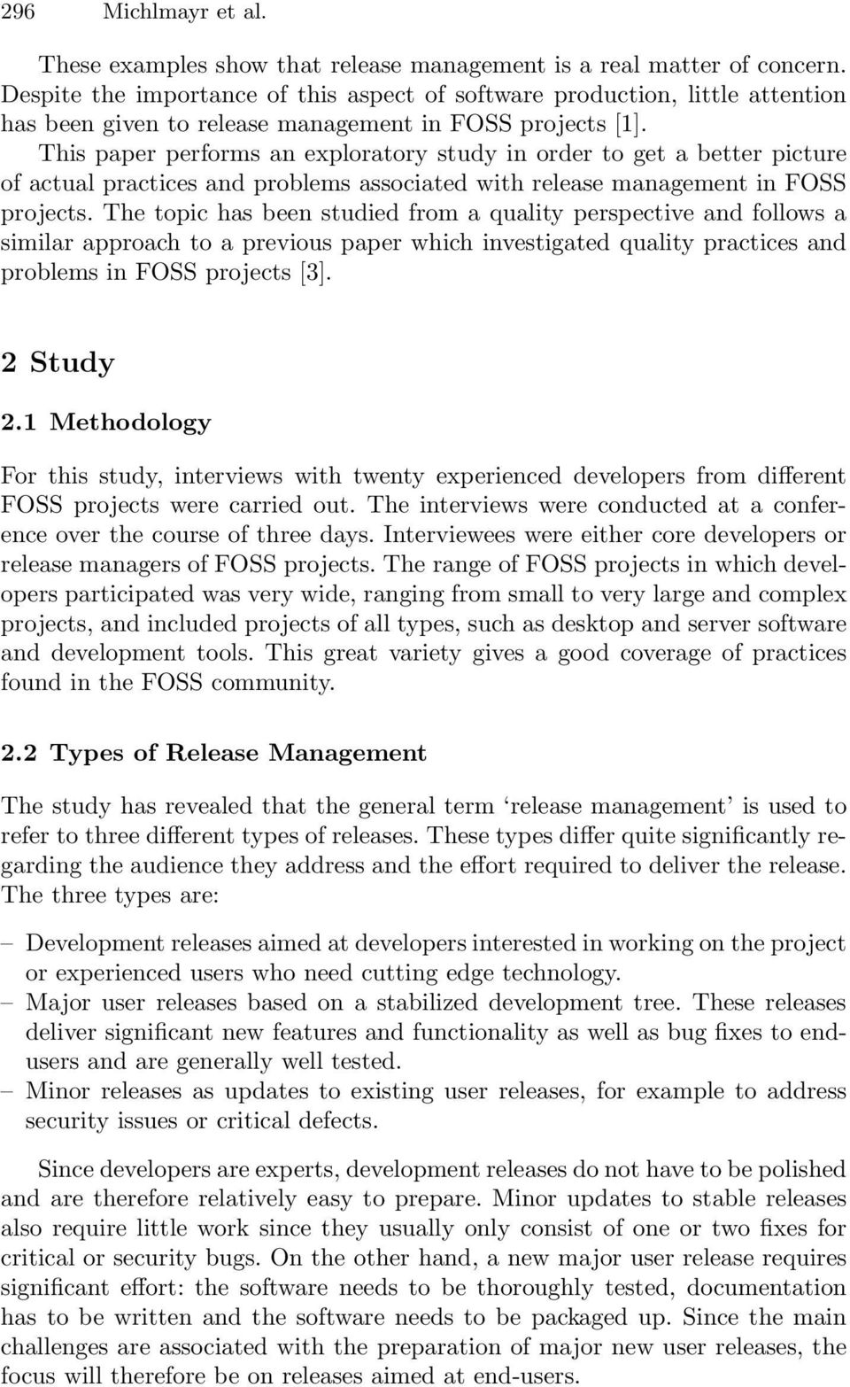 This paper performs an exploratory study in order to get a better picture of actual practices and problems associated with release management in FOSS projects.